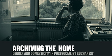 Archiving the Home: Gender and Domesticity in Post-socialist Bucharest tickets