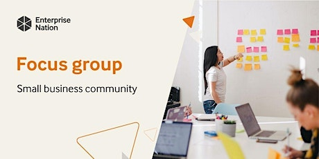 Focus group: Enterprise Nation small business community tickets