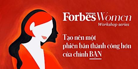 ForbesWomen Workshop Series - Chuỗi Hội Thảo Dành Cho Phụ Nữ tickets