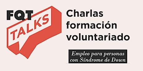 FQT TALKS: Empleo para personas con síndrome de down, barreras dificultades boletos