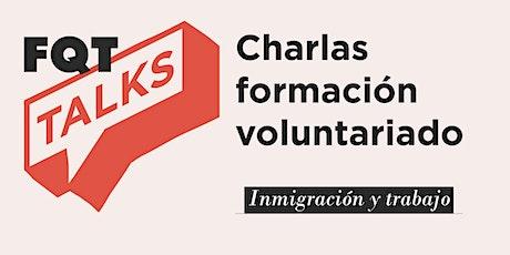 FQT TALKS:  Inmigración y trabajo. entradas