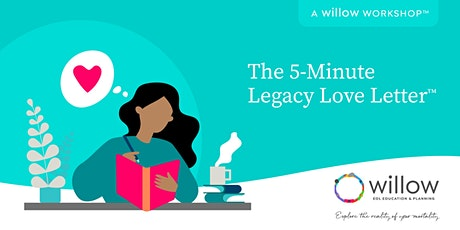 The 5-Minute Legacy Love Letter™: A Willow Workshop™ tickets