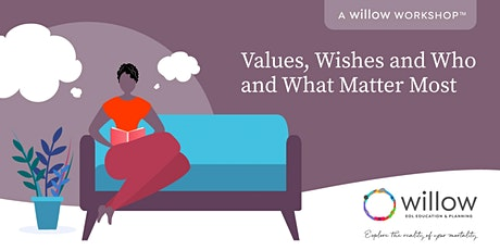 Values, Wishes, and Who and What Matter Most:  A Willow Workshop tickets
