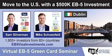 Dublin EB-5 American Green Card Virtual Seminar tickets