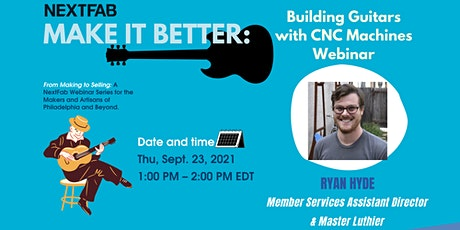 Make it Better: Building Guitars with CNC Machines Webinar tickets