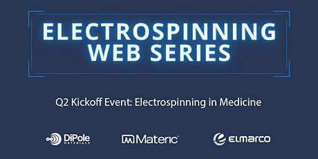Electrospinning Web Series Q2 Kickoff Event - Electrospinning in Medicine tickets