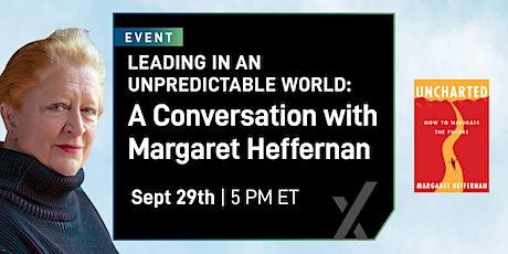 Leading in an Unpredictable World: A Conversation with Margaret Heffernan tickets