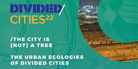 THE CITY IS [NOT] A TREE: THE URBAN ECOLOGIES OF DIVIDED CITIES tickets