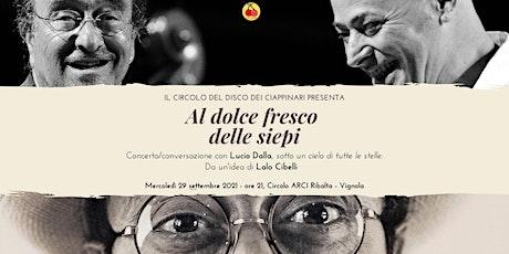 Al dolce fresco delle siepi - Concerto omaggio a Lucio Dalla a cura di Lalo biglietti
