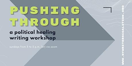 Pushing Through: A Political Healing Writing Workshop tickets