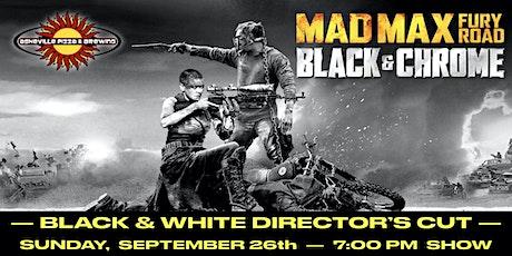 MAD MAX: FURY ROAD BLACK & CHROME EDITION - Black & White Director's Cut tickets