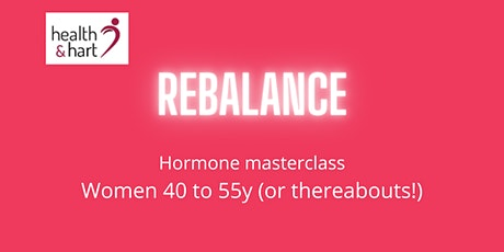 Hormone masterclass:  Ladies 40y to 55y or thereabouts! tickets