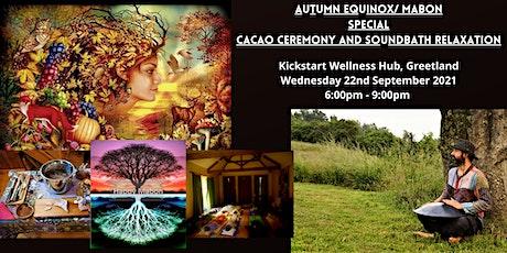 Autumn Equinox/ Mabon special - Cacao Ceremony and Soundbath Experience tickets