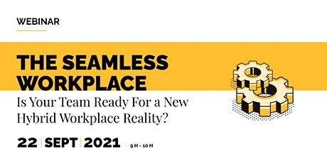 The Seamless Workplace – Is Your Team Ready for A New Hybrid Workplace? tickets