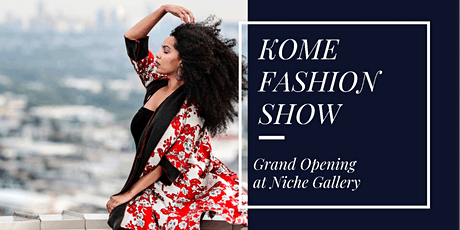 KOME Fashion Show - Grand Opening at Niche Gallery tickets