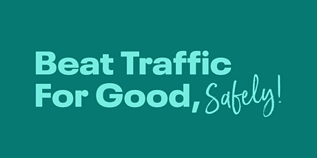 BEAT TRAFFIC FOR GOOD, SAFELY! Tickets