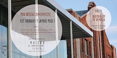 Visite Auditorium de Verdun  Mon voisin l'architecte cet inconnu ? billets