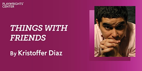 Online presentation of Things with Friends by Kristoffer Diaz Tickets