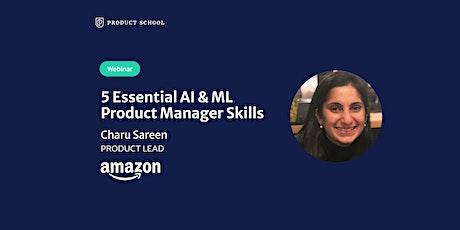 Webinar: 5 Essential AI & ML PM Skills by Amazon Product Lead tickets