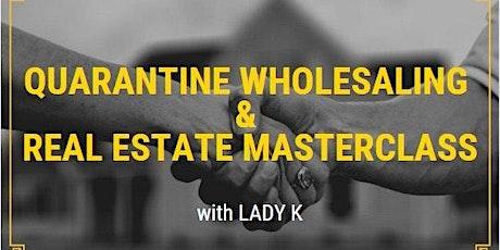 Quarantine Wholesaling & Real Estate Masterclass tickets