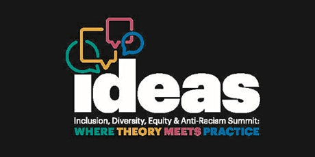 IDEAS 2021 (Inclusion, Diversity, Equity and Anti-Racism Summit) tickets