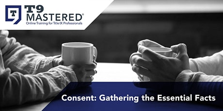 A T9 Mastered Virtual Workshop - Consent: Gathering the Essential Facts tickets