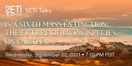 Is a Sixth Mass Extinction the future of living species on Earth? tickets
