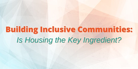 Building Inclusive Communities: Is Housing the Key Ingredient? tickets