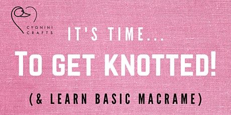 Get knotted - a Childrens Basic Macrame workshop (UK & ROI only) tickets