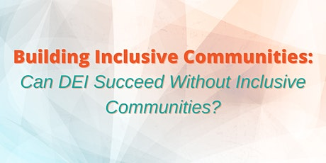 Can Diversity, Equity, & Inclusion Succeed Without Inclusive Neighborhoods? tickets