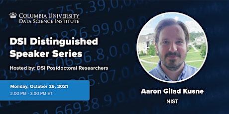 DSI Distinguished Speaker: Aaron Gilad Kusne, NIST tickets