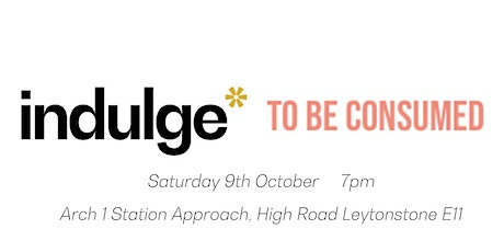 Indulge @ To Be Consumed tickets