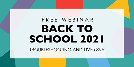 Back to School 2021: Troubleshooting and Live Q&A tickets