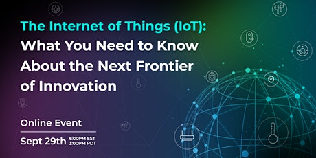 The Internet of Things (IoT): What You Need to Know [Expert Panel] tickets