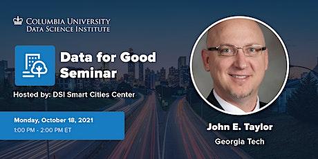 Data for Good Seminar: John E. Taylor, Georgia Tech tickets