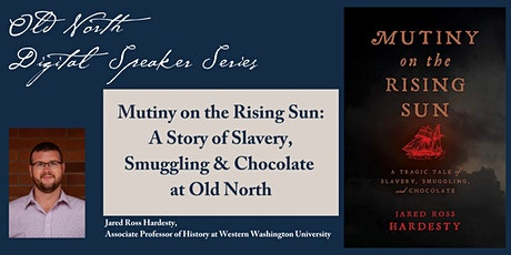 Mutiny on the Rising Sun:  Slavery, Smuggling, and Chocolate at Old North tickets