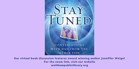 Stay Tuned:  Conversations With Dad From The Other Side tickets