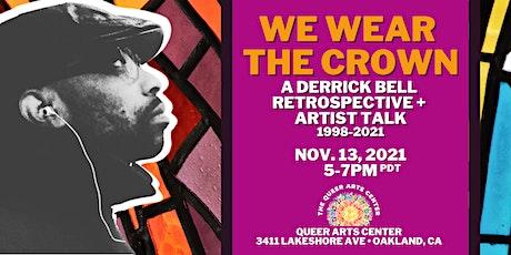 We Wear The Crown - A Derrick Bell  RetroSpective +  Artist Talk 1998-2021 tickets