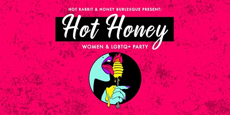 •◊• HOT HONEY •◊• Women's LGBTQ+ Event by Hot Rabbit & Honey Burlesque tickets