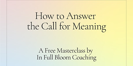 Free Masterclass: How to Answer the Call for Meaning tickets