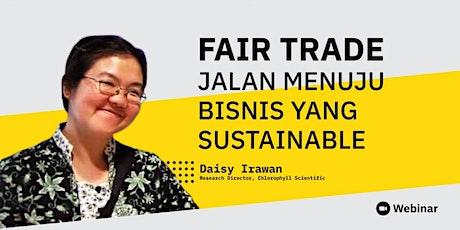 Webinar UNPAR+ : Fair Trade, Jalan Menuju Bisnis yang Sustainable tickets