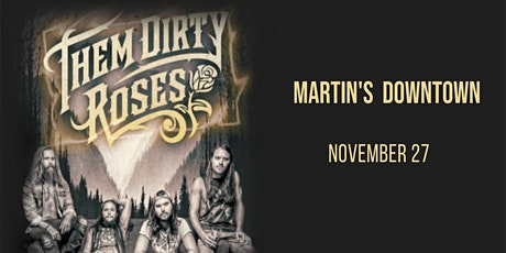 Them Dirty Roses Live at Martin's Downtown tickets