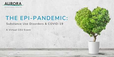 The Epi-Pandemic: Substance Use Disorders & COVID-19 - A Virtual CEU Event tickets