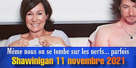 SORTIE DE COUPLE ! Shawinigan 11 Nov  2021 billets