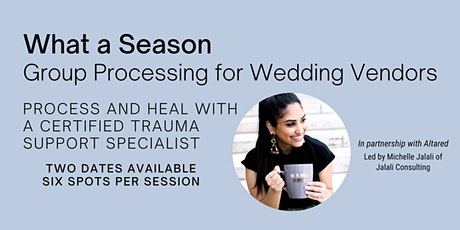 What a Season: Group Processing for Wedding Vendors (session 2) tickets