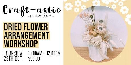 Dried Flower Arrangement| Craft -astic Thursdays |  Glandore tickets