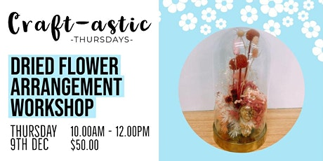 Glass Dome with Dried Flowers | Craft -astic Thursdays |  Glandore tickets