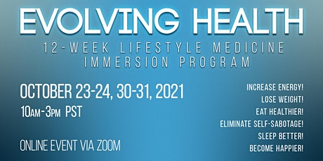 Evolving Health 12-week Lifestyle Medicine Immersion Program October 2021 tickets