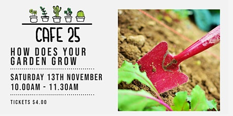 How Does Your Garden Grow | Cafe 25 tickets