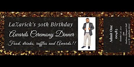 LaZarick's 30th Birthday Awards Ceremony Dinner tickets